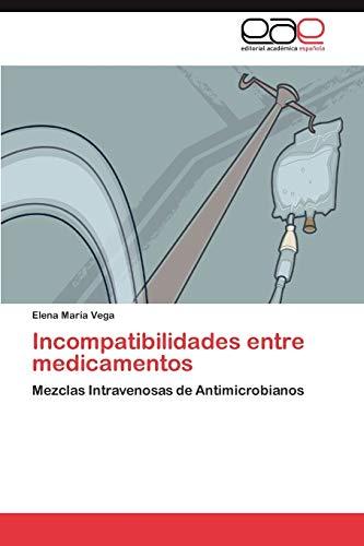 9783845495934: Incompatibilidades entre medicamentos: Mezclas Intravenosas de Antimicrobianos (Spanish Edition)