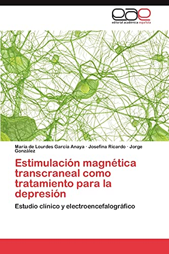 Estimulacion Magnetica Transcraneal Como Tratamiento Para La Depresion: Garcia Anaya Maria De ...