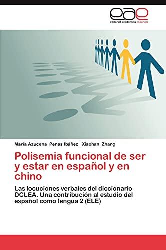9783845496108: Polisemia funcional de ser y estar en español y en chino: Las locuciones verbales del diccionario DCLEA. Una contribución al estudio del español como lengua 2 (ELE) (Spanish Edition)