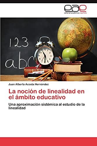 9783845496177: La noción de linealidad en el ámbito educativo: Una aproximación sistémica al estudio de la linealidad (Spanish Edition)