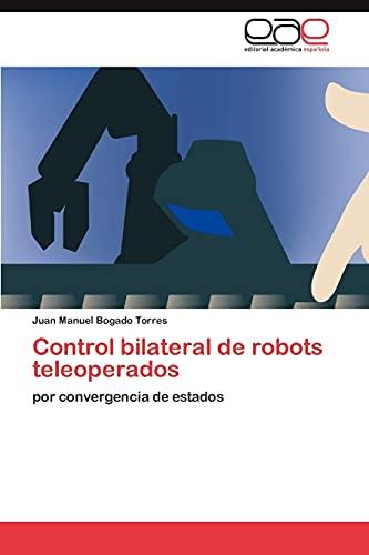 9783845496269: Control bilateral de robots teleoperados: por convergencia de estados (Spanish Edition)