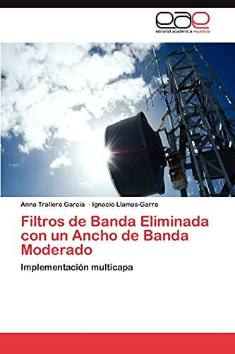 9783845496597: Filtros de Banda Eliminada con un Ancho de Banda Moderado: Implementación multicapa (Spanish Edition)