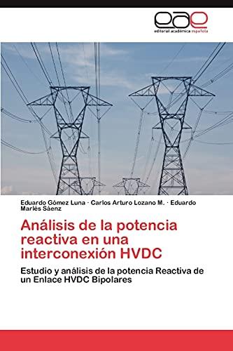 9783845496603: Análisis de la potencia reactiva en una interconexión HVDC: Estudio y análisis de la potencia Reactiva de un Enlace HVDC Bipolares (Spanish Edition)