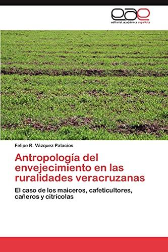 Antropologia del Envejecimiento En Las Ruralidades Veracruzanas: Felipe R. Vázquez Palacios