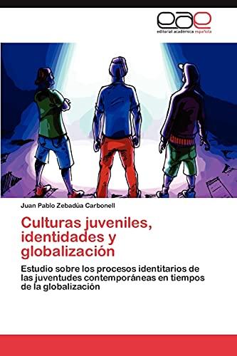 9783845496757: Culturas juveniles, identidades y globalización: Estudio sobre los procesos identitarios de las juventudes contemporáneas en tiempos de la globalización (Spanish Edition)