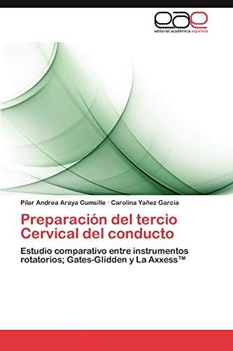 9783845496948: Preparación del tercio Cervical del conducto: Estudio comparativo entre instrumentos rotatorios; Gates-Glidden y La Axxess™ (Spanish Edition)