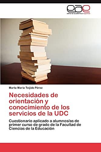 9783845497686: Necesidades de orientación y conocimiento de los servicios de la UDC: Cuestionario aplicado a alumnos/as de primer curso de grado de la Facultad de Ciencias de la Educación (Spanish Edition)