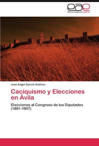 9783845497969: Caciquismo y Elecciones en Ávila: Elecciones al Congreso de los Diputados (1891-1907) (Spanish Edition)