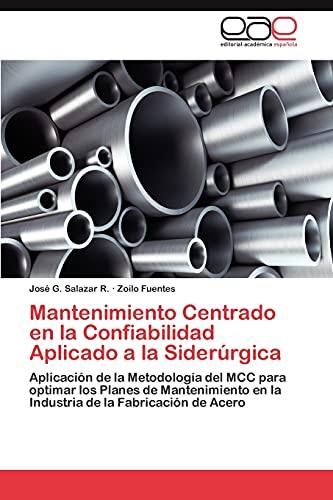 9783845498379: Mantenimiento Centrado en la Confiabilidad Aplicado a la Siderúrgica: Aplicación de la Metodología del MCC para optimar los Planes de Mantenimiento en ... de la Fabricación de Acero (Spanish Edition)