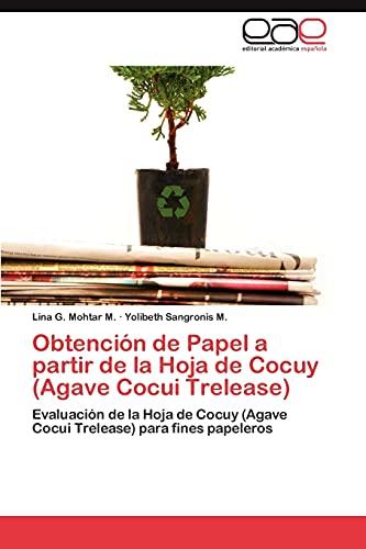 9783845498447: Obtención de Papel a partir de la Hoja de Cocuy (Agave Cocui Trelease): Evaluación de la Hoja de Cocuy (Agave Cocui Trelease) para fines papeleros (Spanish Edition)