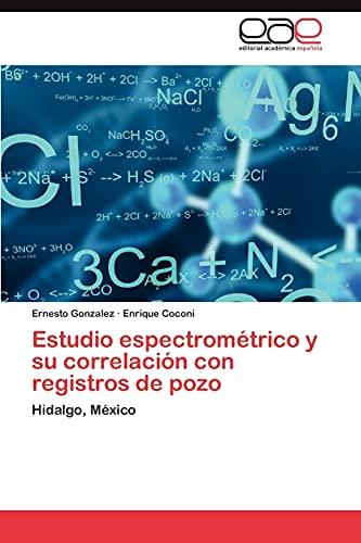 9783845498591: Estudio espectrométrico y su correlación con registros de pozo: Hidalgo, México (Spanish Edition)