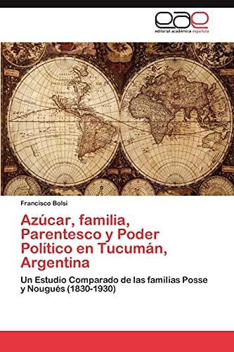 Azucar, Familia, Parentesco y Poder Politico En Tucuman, Argentina: Francisco Bolsi