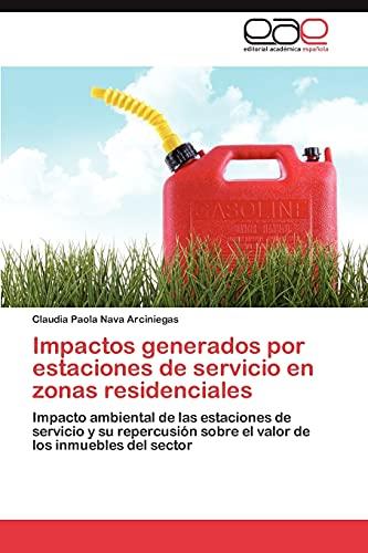 9783845498751: Impactos generados por estaciones de servicio en zonas residenciales: Impacto ambiental de las estaciones de servicio y su repercusión sobre el valor de los inmuebles del sector (Spanish Edition)
