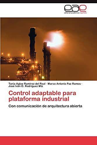 9783845498980: Control adaptable para plataforma industrial: Con comunicación de arquitectura abierta (Spanish Edition)