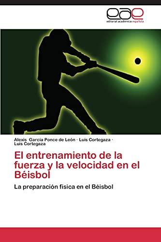9783845498997: El entrenamiento de la fuerza y la velocidad en el Béisbol: La preparación física en el Béisbol (Spanish Edition)