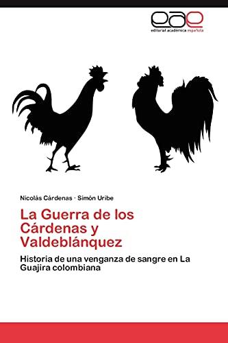 9783845499031: La Guerra de los Cárdenas y Valdeblánquez: Historia de una venganza de sangre en La Guajira colombiana (Spanish Edition)
