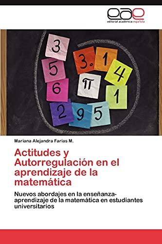 Actitudes y Autorregulacion En El Aprendizaje de La Matematica: Mariana Alejandra Far�as M.