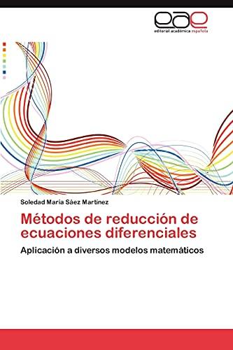 Metodos de Reduccion de Ecuaciones Diferenciales: Soledad MarÃa Sáez MartÃnez