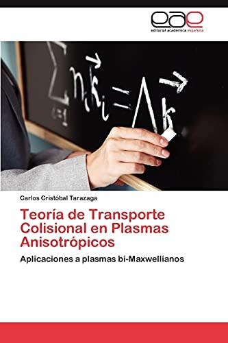 9783845499598: Teoría de Transporte Colisional en Plasmas Anisotrópicos: Aplicaciones a plasmas bi-Maxwellianos (Spanish Edition)