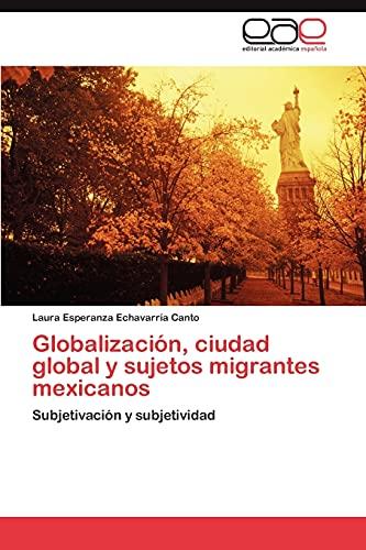 9783845499703: Globalización, ciudad global y sujetos migrantes mexicanos: Subjetivación y subjetividad (Spanish Edition)
