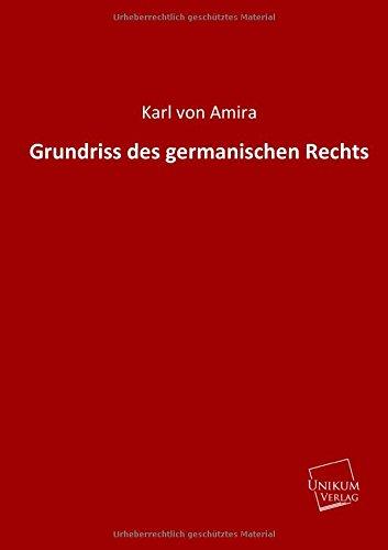 Grundriss des germanischen Rechts: Von Amira, Karl