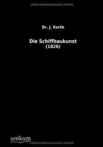 Die Schiffbaukunst: Dr. J. Korth