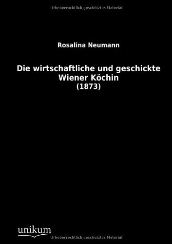 9783845710457: Die Wirtschaftliche Und Geschickte Wiener Kochin