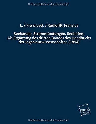 Seekanäle. Strommündungen. Seehäfen.: L. / FranziusG. / RudloffR. Franzius
