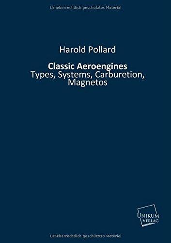 9783845710761: Classic Aeroengines: Types, Systems, Carburetion, Magnetos