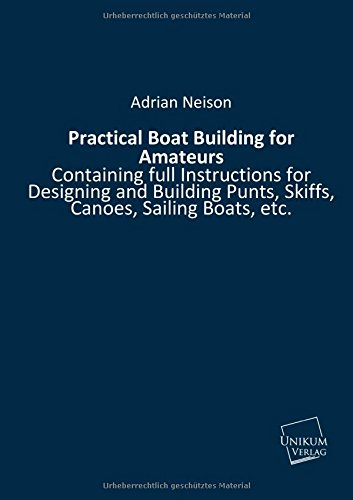 9783845711249: Practical Boat Building for Amateurs: Containing full Instructions for Designing and Building Punts, Skiffs, Canoes, Sailing Boats, etc