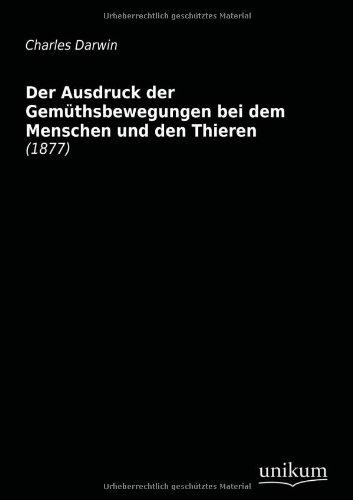 Der Ausdruck der Gemüthsbewegungen bei dem Menschen und den Thieren (German Edition): Charles ...