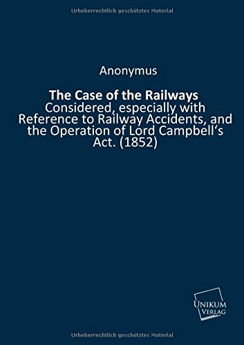 9783845711768: The Case of the Railways: Considered, especially with Reference to Railway Accidents, and the Operation of Lord Campbell's Act. (1852)
