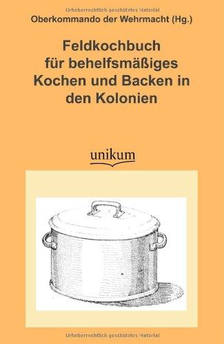 9783845720739: Feldkochbuch Fur Behelfsm Iges Kochen Und Backen in Den Kolonien (German Edition)