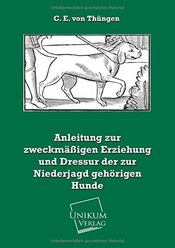 9783845721514: Anleitung zur zweckmäßigen Erziehung und Dressur der zur Niederjagd gehörigen Hunde