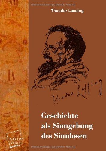 Geschichte als Sinngebung des Sinnlosen: Theodor Lessing