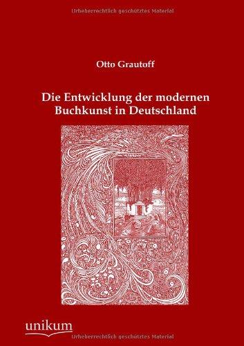 Die Entwicklung Der Modernen Buchkunst in Deutschland: Otto Grautoff
