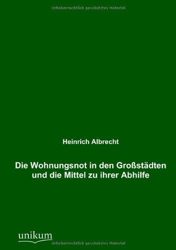 9783845724478: Die Wohnungsnot in den Großstädten und die Mittel zu ihrer Abhilfe (German Edition)
