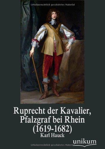 9783845725543: Ruprecht Der Kavalier, Pfalzgraf Bei Rhein (1619-1682) (German Edition)