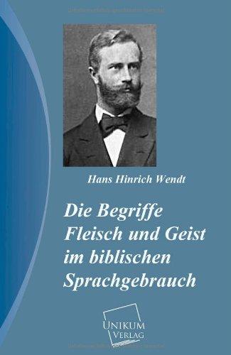 Die Begriffe Fleisch und Geist im biblischen Sprachgebrauch: Hans Hinrich Wendt