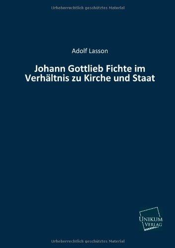 Johann Gottlieb Fichte Im Verhaltnis Zu Kirche Und Staat (German Edition): Adolf Lasson