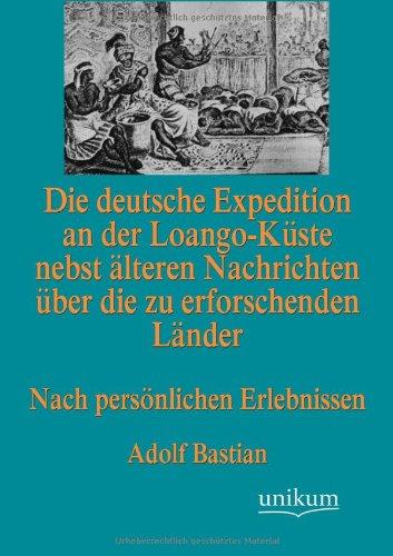 Die Deutsche Expedition an Der Loango-K Ste Nebst Lteren Nachrichten Ber Die Zu Erforschenden L ...