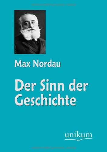 Der Sinn der Geschichte: Max Nordau