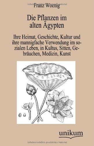 Die Pflanzen Im Alten Gypten: Franz Woenig