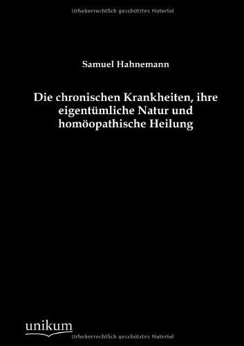 9783845743011: Die chronischen Krankheiten, ihre eigentümliche Natur und homöopathische Heilung (German Edition)
