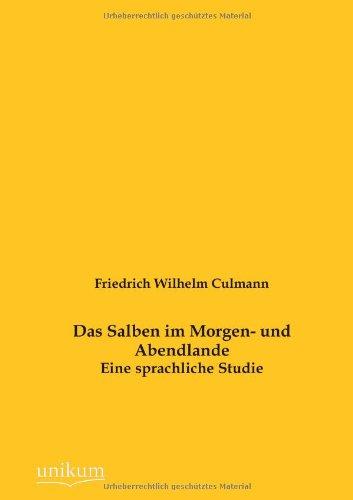 Das Salben Im Morgen- Und Abendlande: Friedrich Wilhelm Culmann