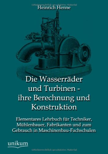 9783845744551: Die Wasserräder und Turbinen - ihre Berechnung und Konstruktion (German Edition)