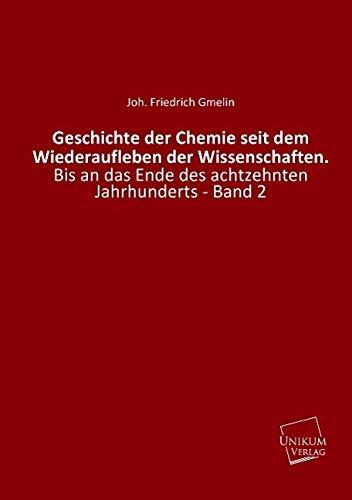 Geschichte der Chemie seit dem Wiederaufleben der Wissenschaften.: Joh. Friedrich Gmelin