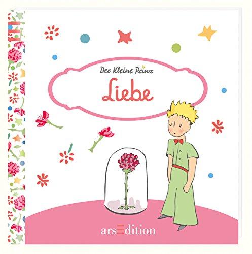 9783845808864: Liebe: Der Kleine Prinz - Die schönsten Zitate von Antoine de Saint-Exupéry