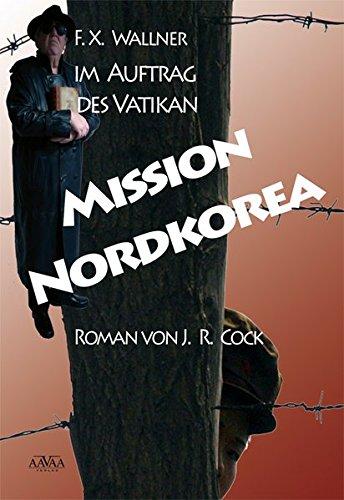 9783845900445: Mission Nordkorea: F. X. Wallner im Auftrag des Vatikan