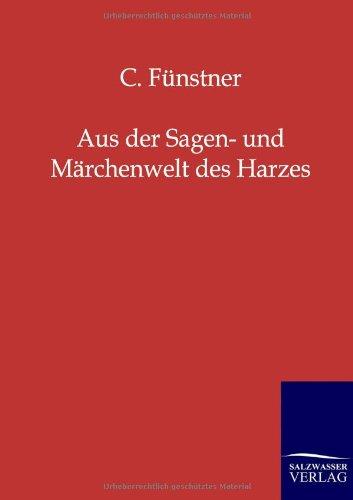 Aus Der Sagen- Und M Rchenwelt Des Harzes: C. F. Nstner